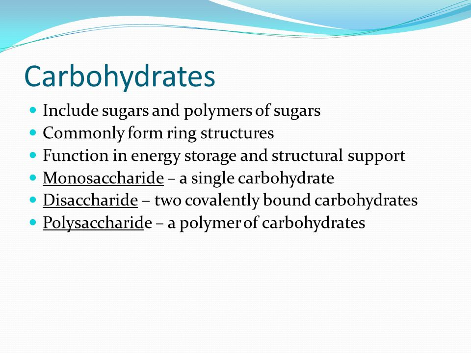 Carbohydrates Include sugars and polymers of sugars