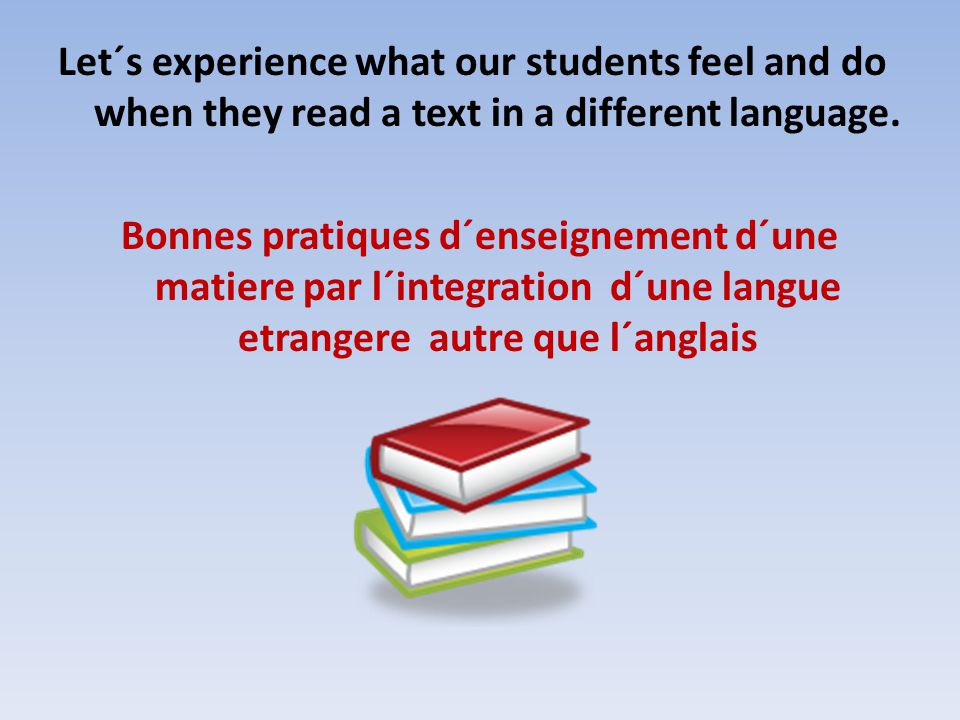 Let´s experience what our students feel and do when they read a text in a different language.