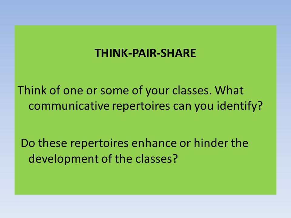 THINK-PAIR-SHARE Think of one or some of your classes