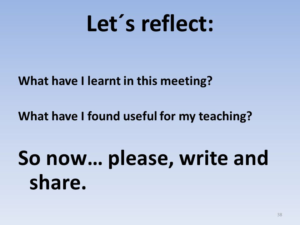 Let´s reflect: So now… please, write and share.