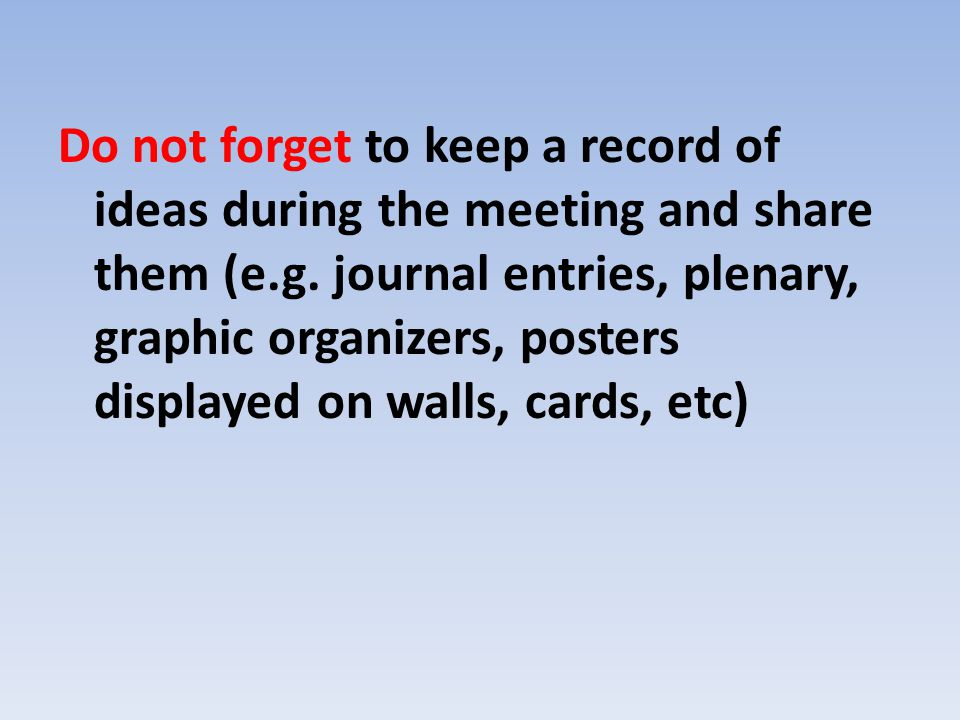 Do not forget to keep a record of ideas during the meeting and share them (e.g.