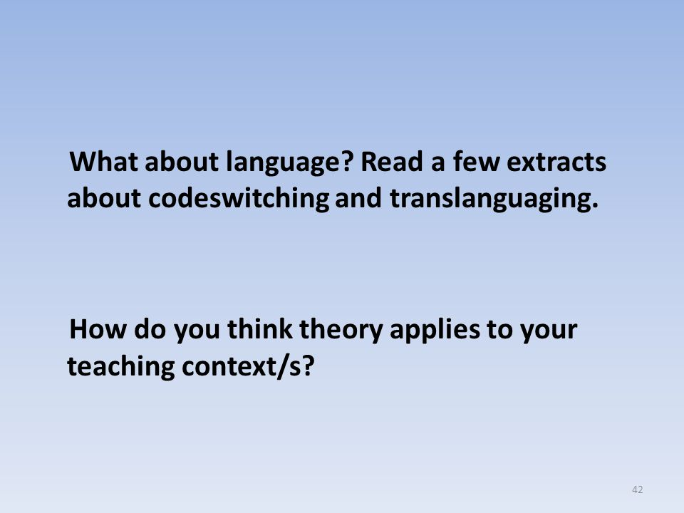 What about language. Read a few extracts about codeswitching and translanguaging.