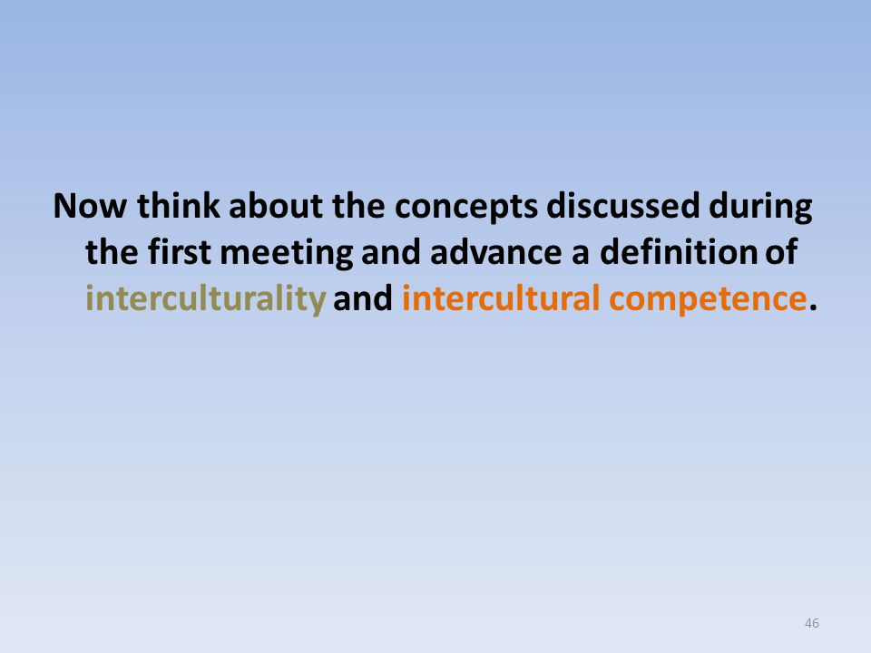 Now think about the concepts discussed during the first meeting and advance a definition of interculturality and intercultural competence.