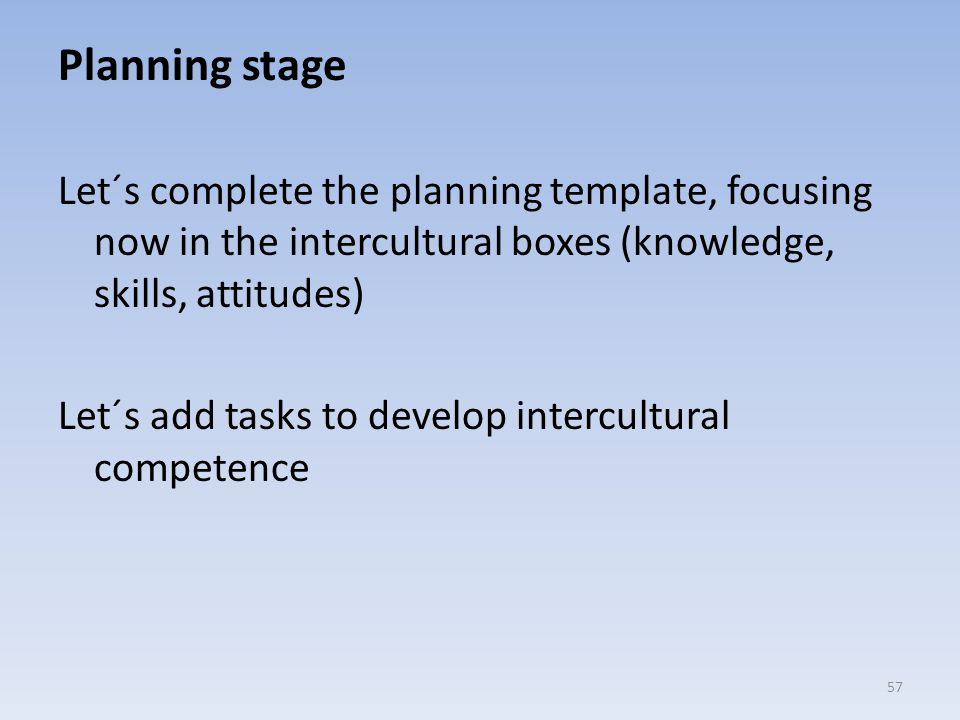 Planning stage Let´s complete the planning template, focusing now in the intercultural boxes (knowledge, skills, attitudes)