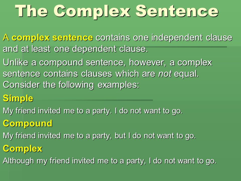The Complex Sentence A complex sentence contains one independent clause and at least one dependent clause.
