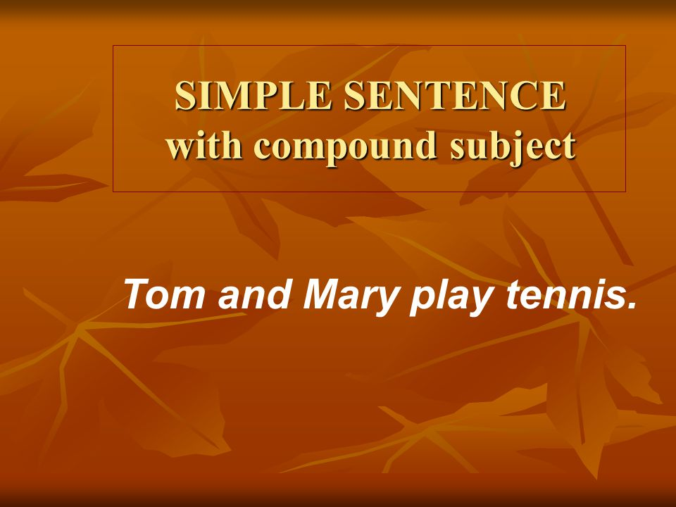 SIMPLE SENTENCE with compound subject
