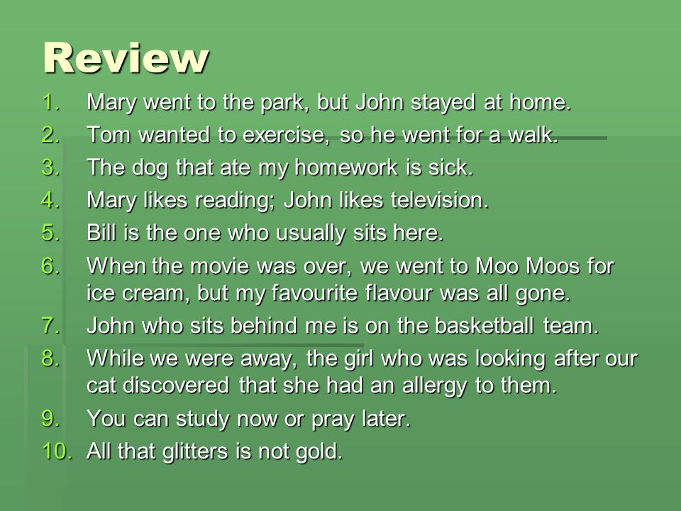 Review Mary went to the park, but John stayed at home.