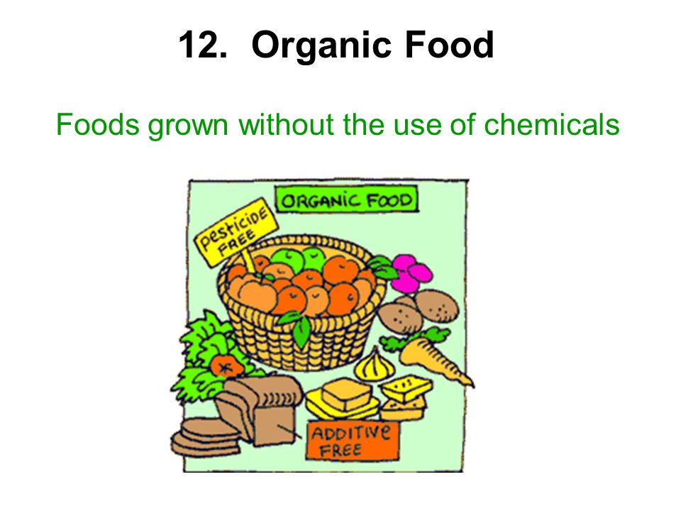12. Organic Food Foods grown without the use of chemicals