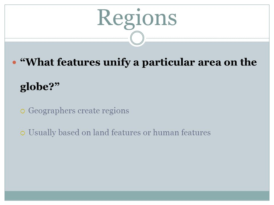 Regions What features unify a particular area on the globe