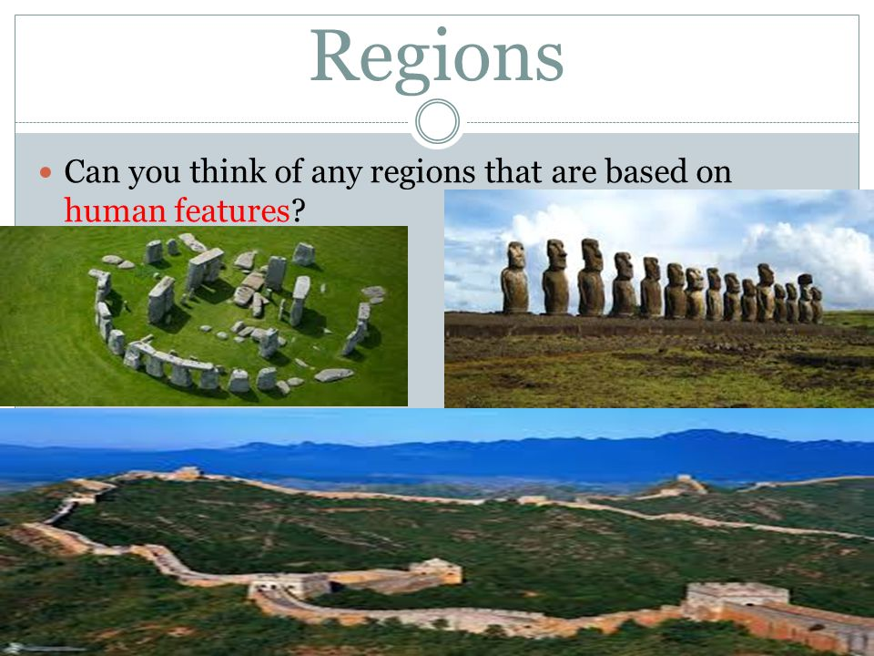 Regions Can you think of any regions that are based on human features