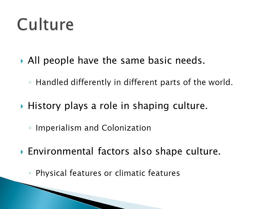 Culture All people have the same basic needs.