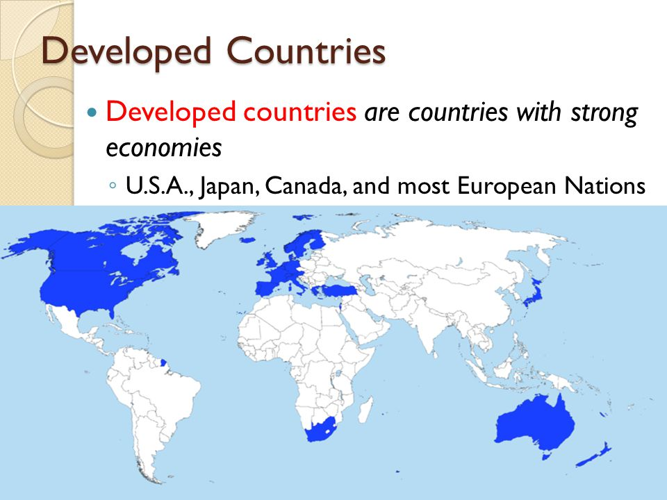 Developed Countries Developed countries are countries with strong economies.