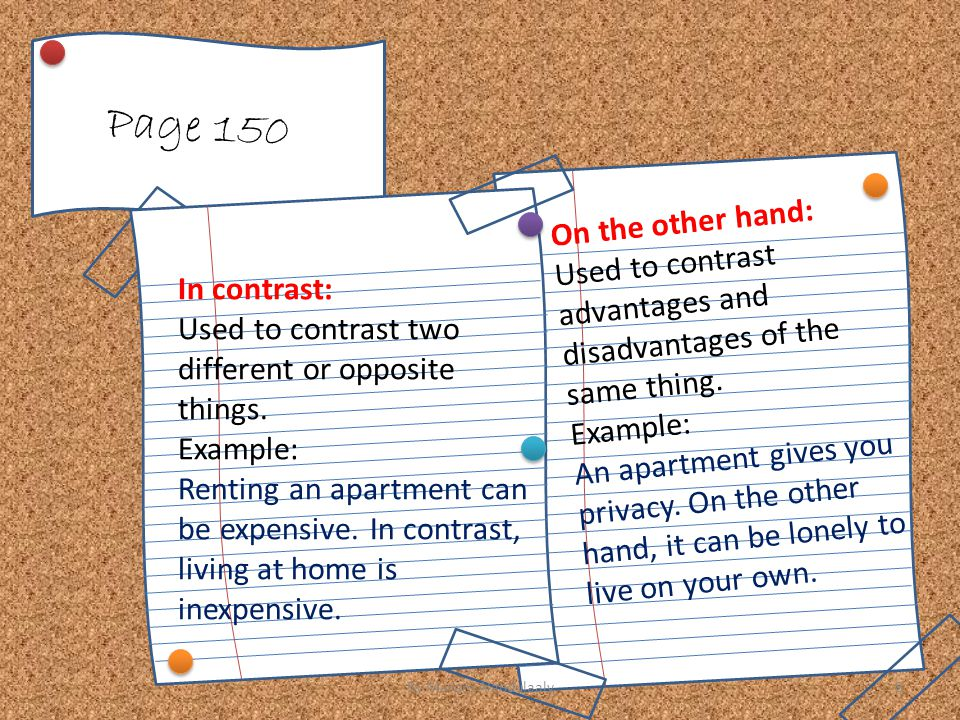 Page 150 On the other hand: Used to contrast advantages and disadvantages of the same thing. Example: