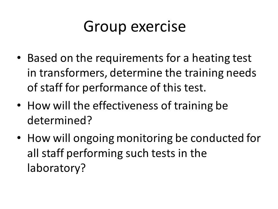 Group exercise Based on the requirements for a heating test in transformers, determine the training needs of staff for performance of this test.