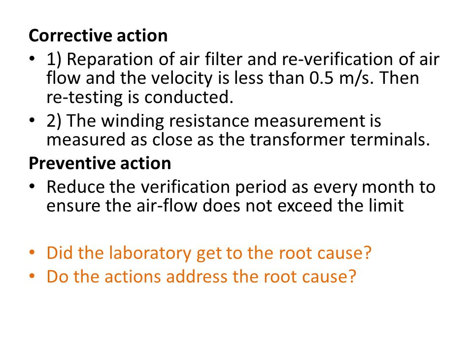 Corrective action 1) Reparation of air filter and re-verification of air flow and the velocity is less than 0.5 m/s. Then re-testing is conducted.