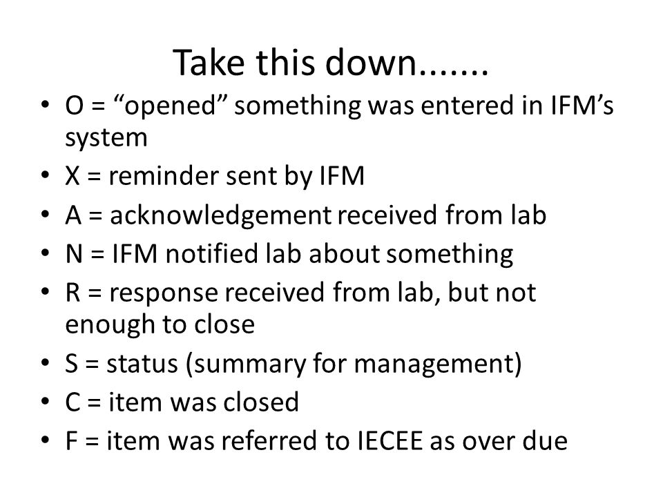 Take this down....... O = opened something was entered in IFM's system. X = reminder sent by IFM.