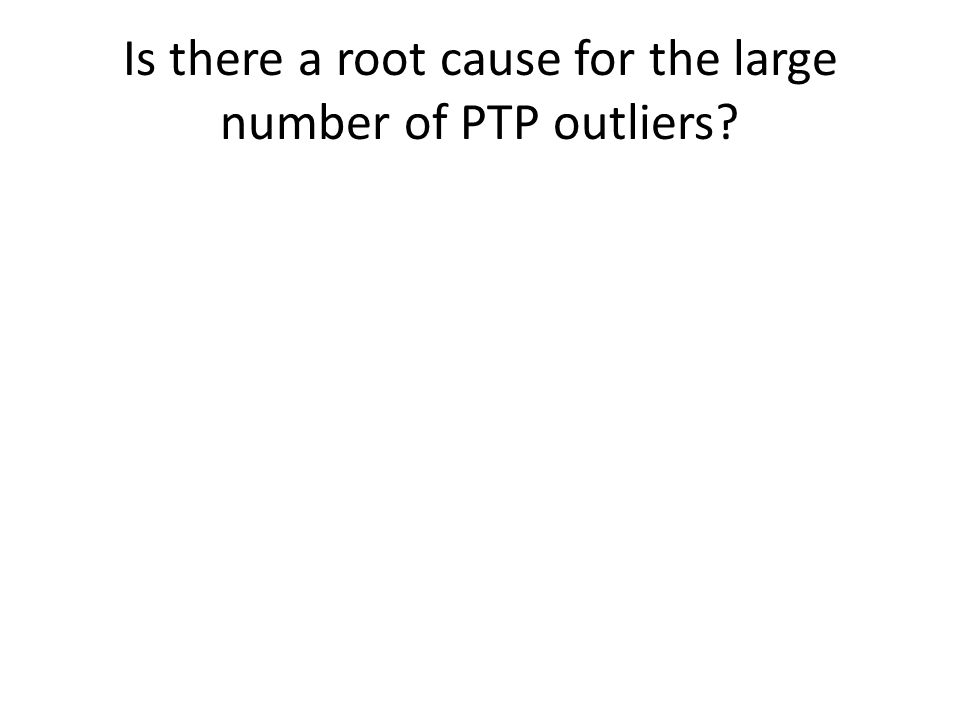 Is there a root cause for the large number of PTP outliers