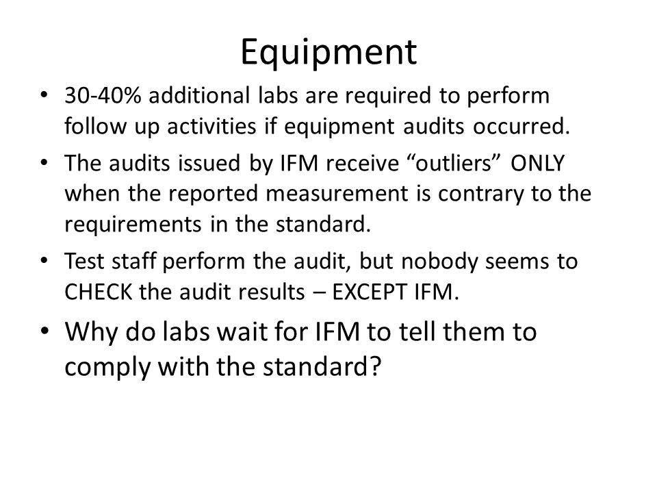 Equipment 30-40% additional labs are required to perform follow up activities if equipment audits occurred.