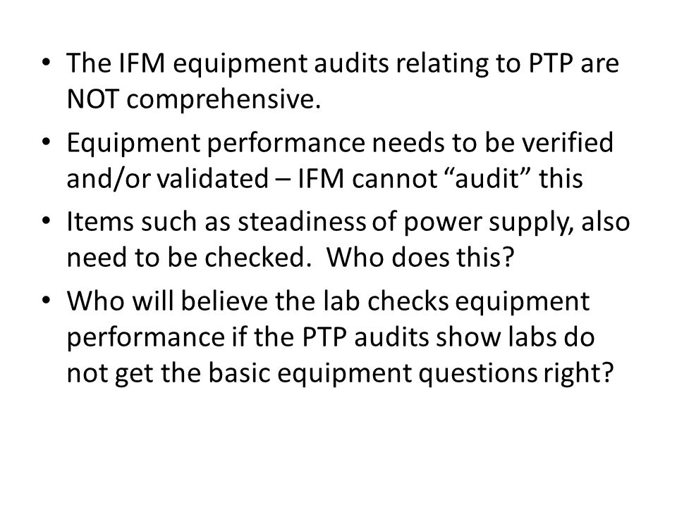 The IFM equipment audits relating to PTP are NOT comprehensive.