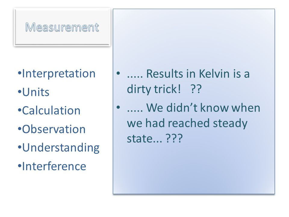 Measurement ..... Results in Kelvin is a dirty trick! ..... We didn't know when we had reached steady state...