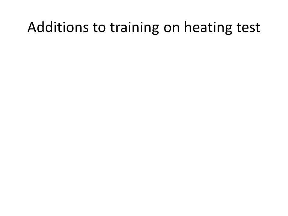 Additions to training on heating test
