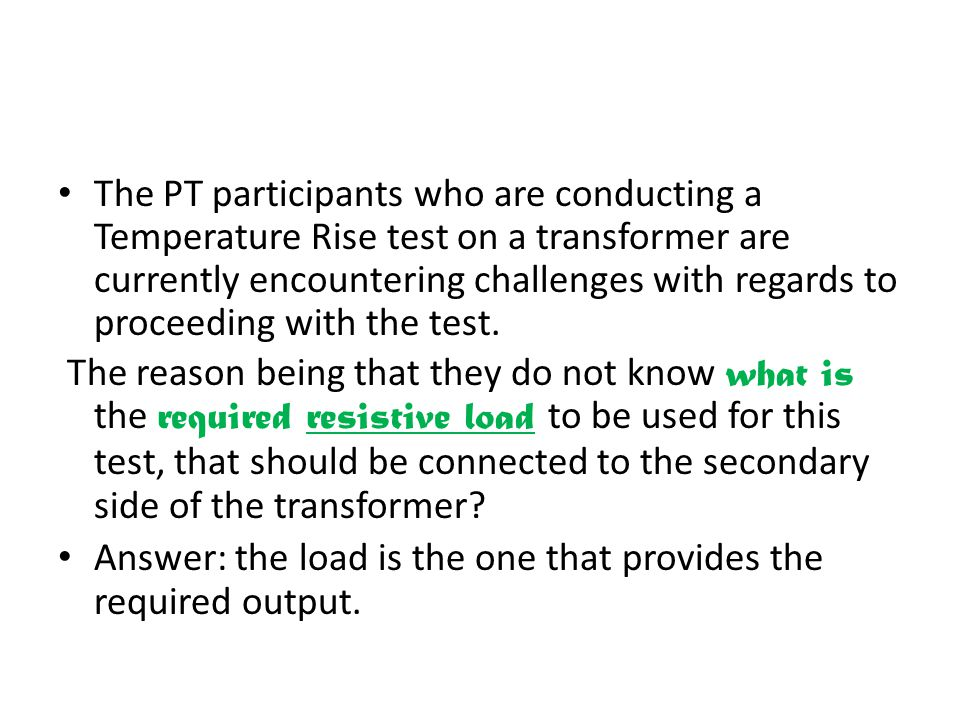 The PT participants who are conducting a Temperature Rise test on a transformer are currently encountering challenges with regards to proceeding with the test.