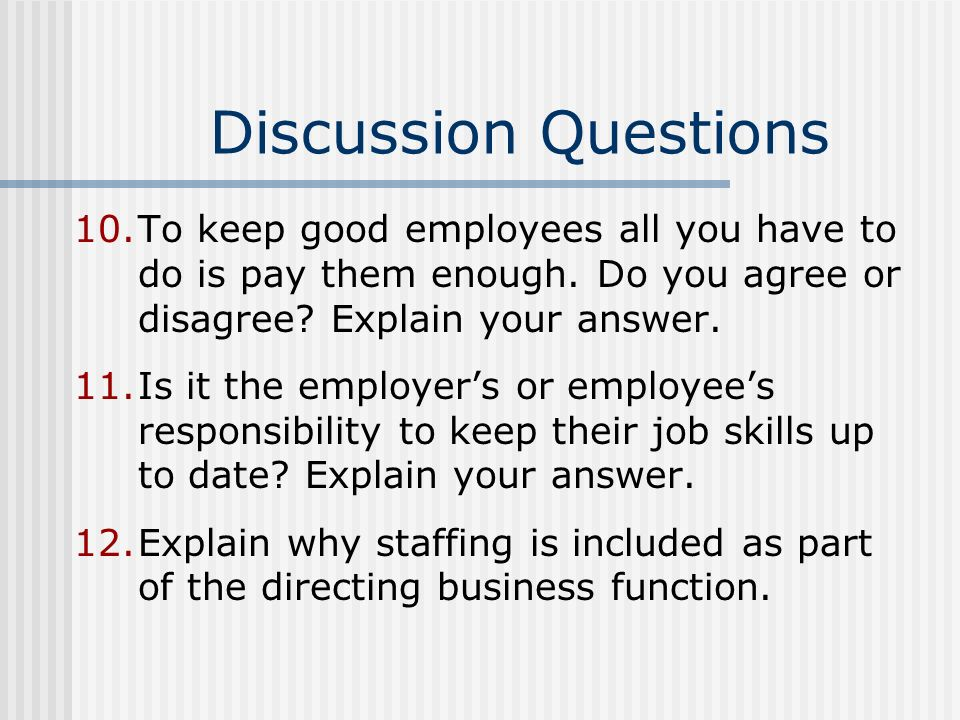 Discussion Questions To keep good employees all you have to do is pay them enough. Do you agree or disagree Explain your answer.