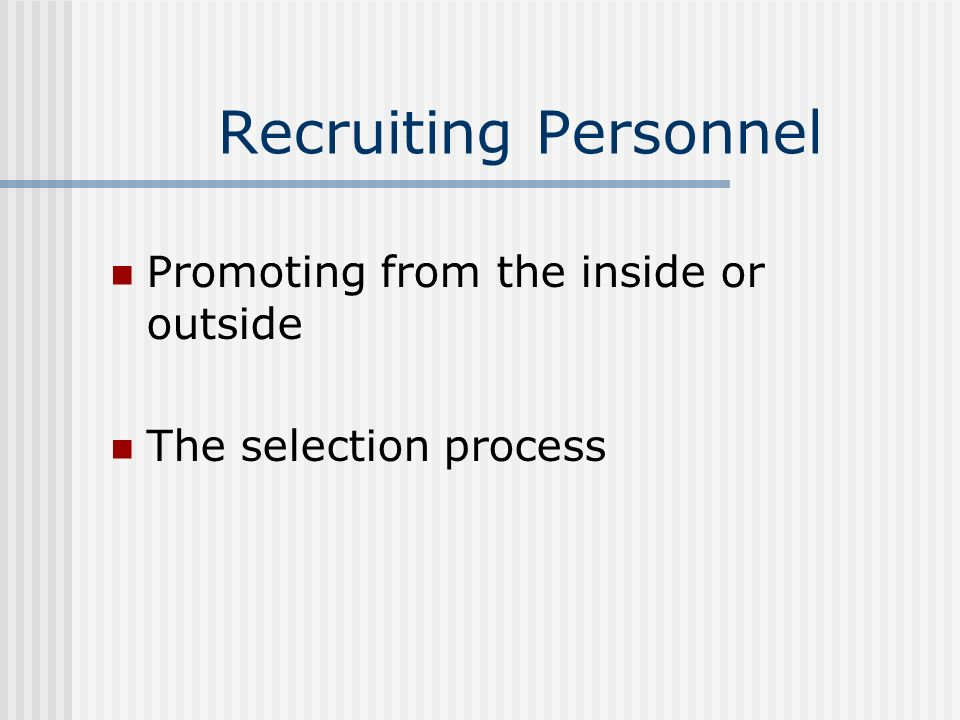 Recruiting Personnel Promoting from the inside or outside
