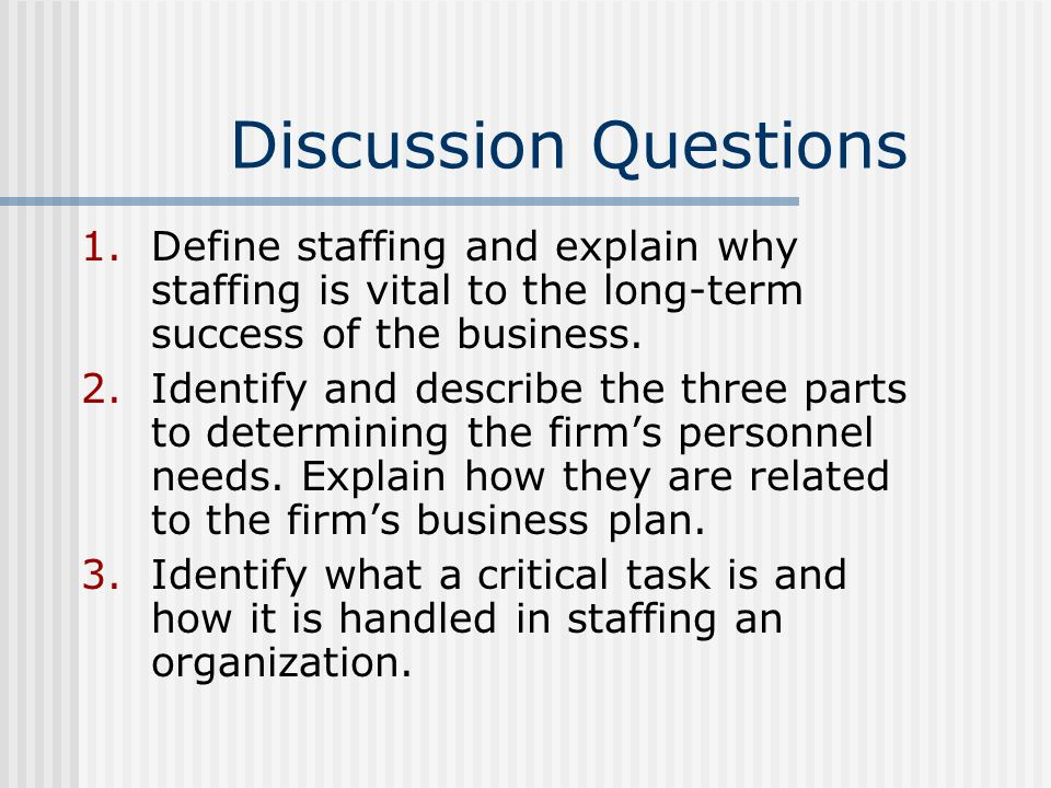 Discussion Questions Define staffing and explain why staffing is vital to the long-term success of the business.