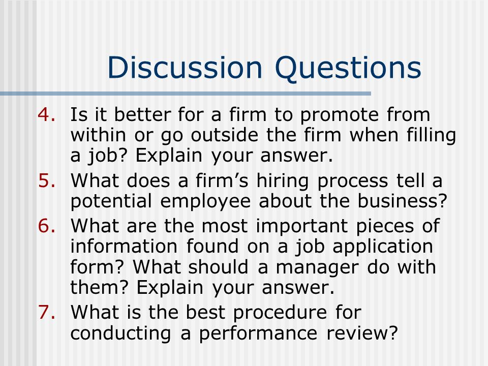 Discussion Questions Is it better for a firm to promote from within or go outside the firm when filling a job Explain your answer.