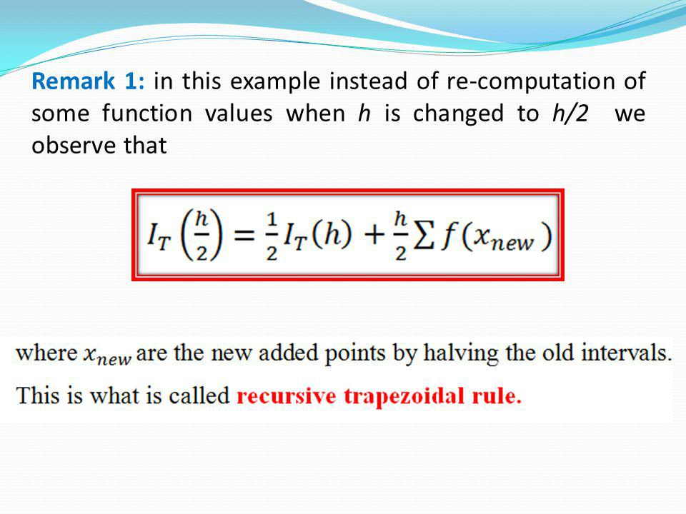 Remark 1: in this example instead of re-computation of some function values when h is changed to h/2 we observe that