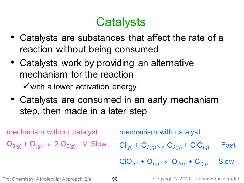 Catalysts Catalysts are substances that affect the rate of a reaction without being consumed.
