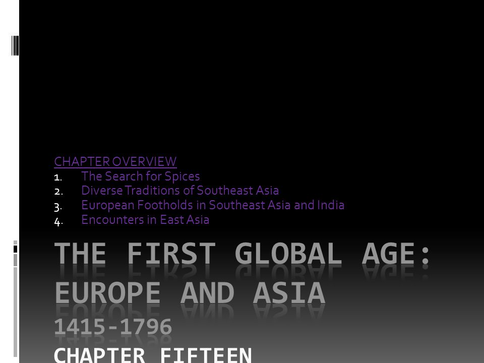 THE FIRST GLOBAL AGE: EUROPE AND ASIA 1415-1796 Chapter FIFTEEN
