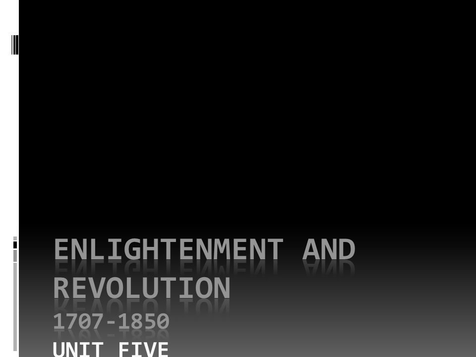 ENLIGHTENMENT AND REVOLUTION 1707-1850 UNIT FIVE