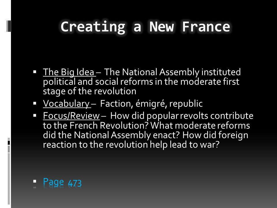 Creating a New France The Big Idea – The National Assembly instituted political and social reforms in the moderate first stage of the revolution.