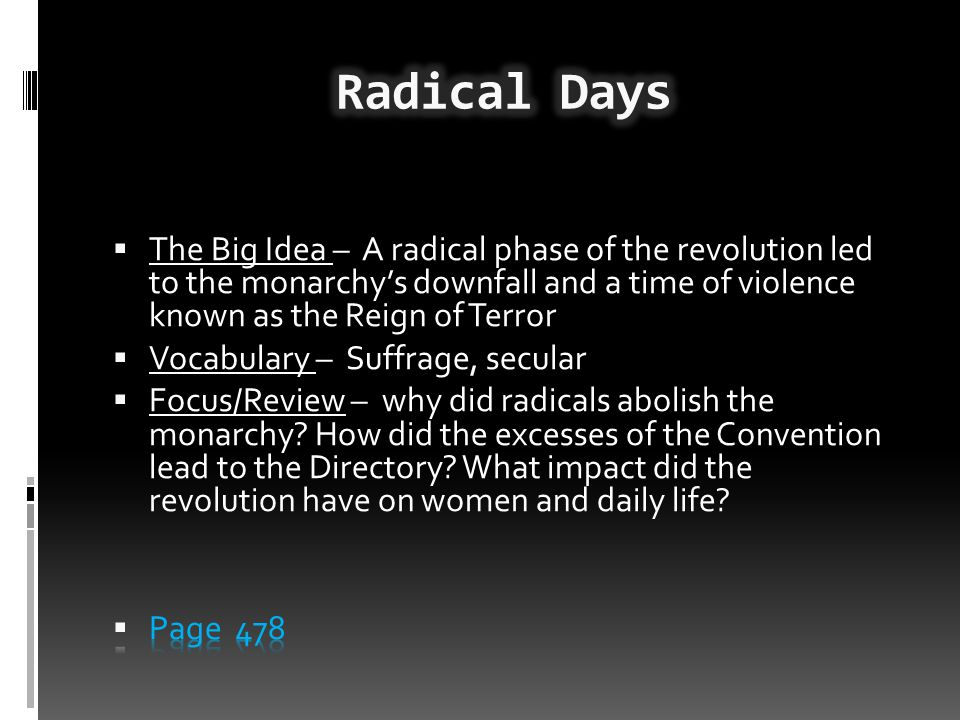 Radical Days The Big Idea – A radical phase of the revolution led to the monarchy's downfall and a time of violence known as the Reign of Terror.