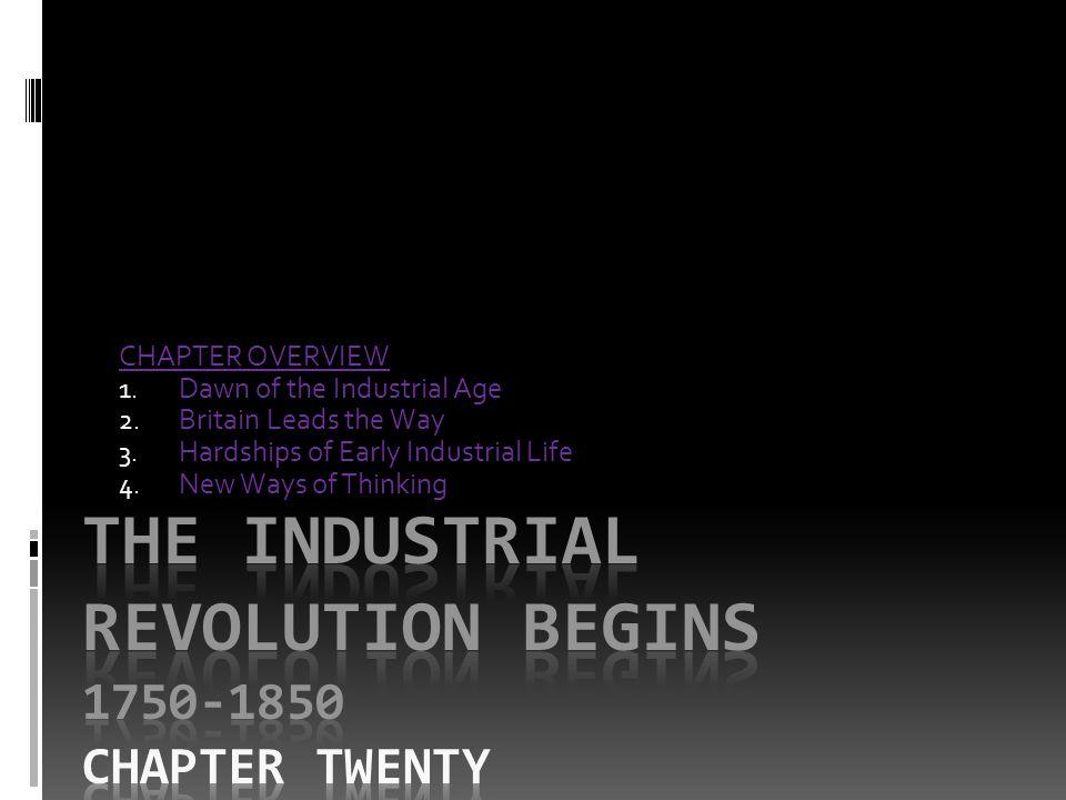 THE INDUSTRIAL REVOLUTION BEGINS 1750-1850 Chapter TWENTY
