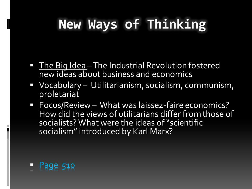 New Ways of Thinking The Big Idea – The Industrial Revolution fostered new ideas about business and economics.