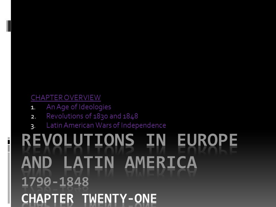 REVOLUTIONS IN EUROPE AND LATIN AMERICA 1790-1848 Chapter TWENTY-ONE