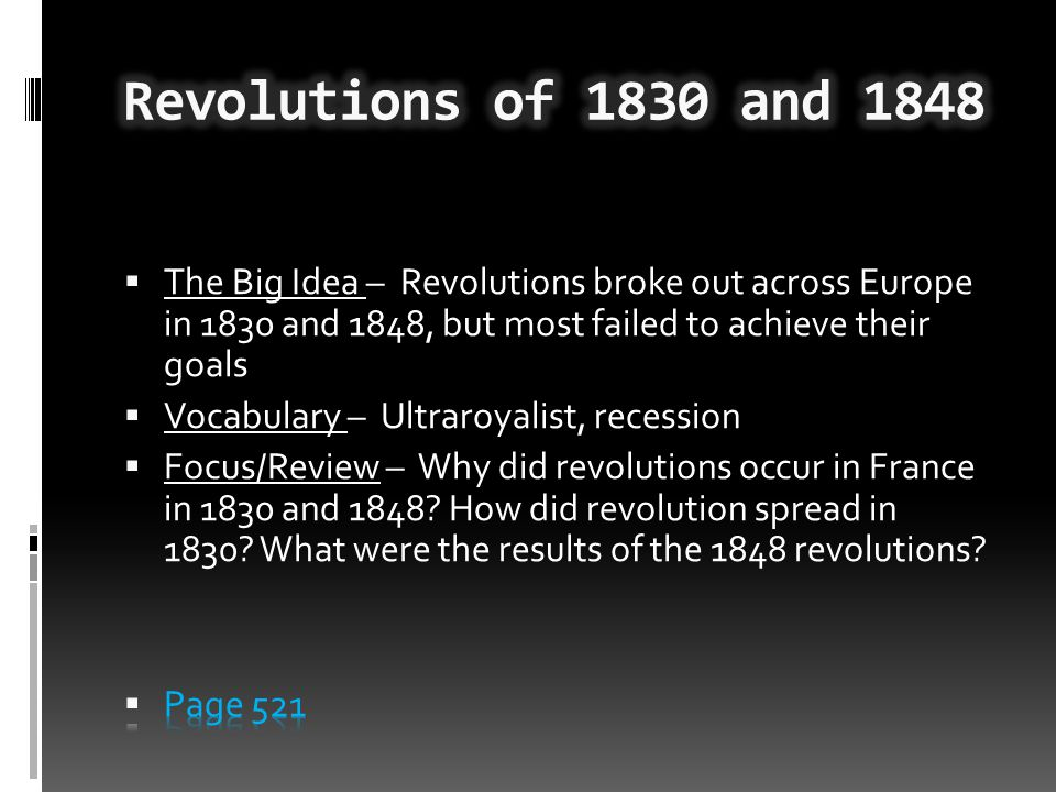 Revolutions of 1830 and 1848 The Big Idea – Revolutions broke out across Europe in 1830 and 1848, but most failed to achieve their goals.