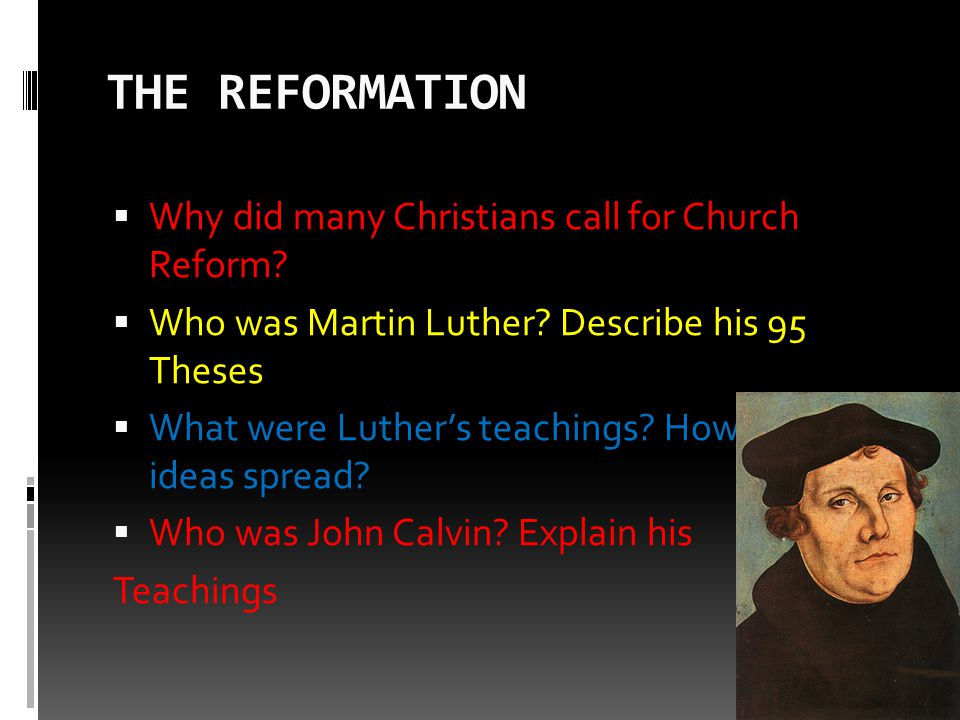 THE REFORMATION Why did many Christians call for Church Reform