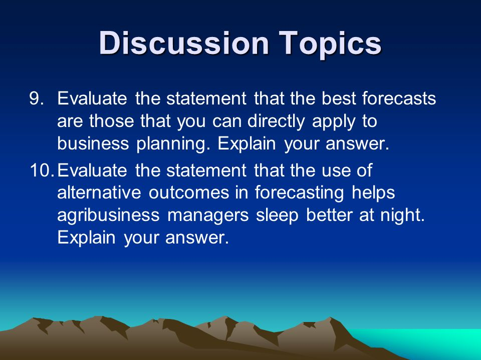Discussion Topics Evaluate the statement that the best forecasts are those that you can directly apply to business planning. Explain your answer.
