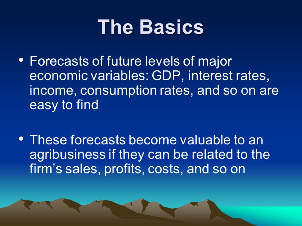 The Basics Forecasts of future levels of major economic variables: GDP, interest rates, income, consumption rates, and so on are easy to find.