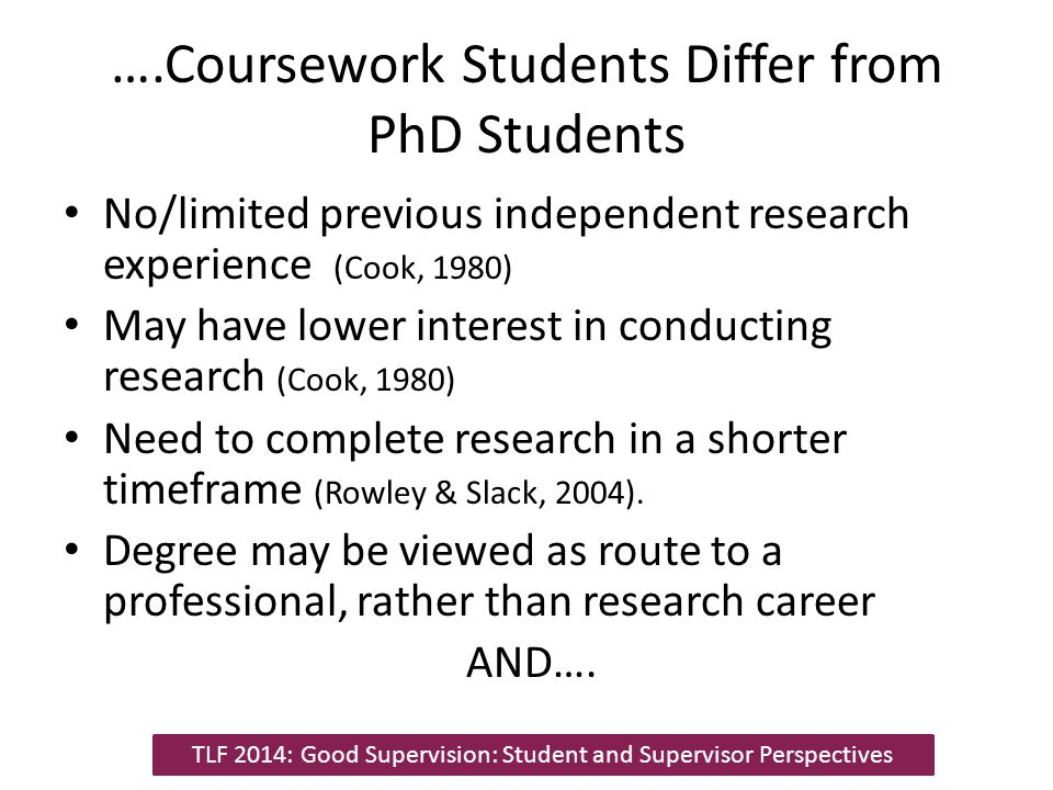 ….Coursework Students Differ from PhD Students
