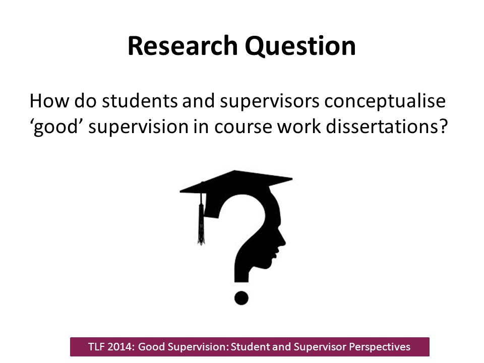 TLF 2014: Good Supervision: Student and Supervisor Perspectives