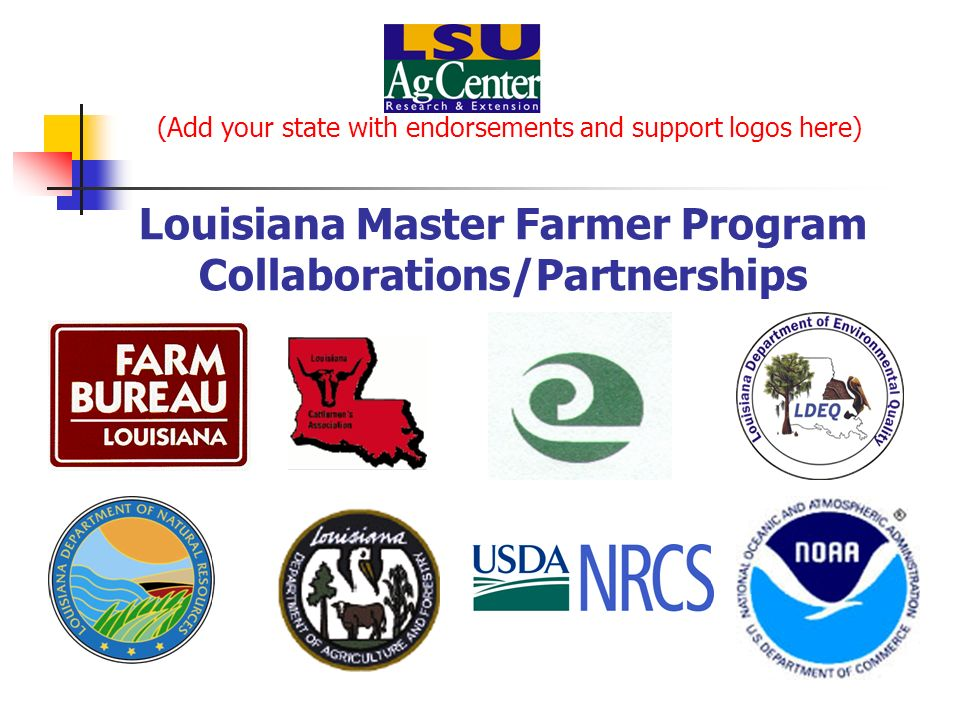 (Add your state with endorsements and support logos here) Louisiana Master Farmer Program Collaborations/Partnerships