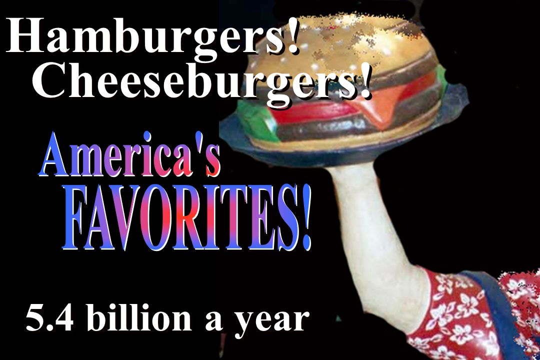 Hamburgers! Cheeseburgers! America s 5.4 billion a year FAVORITES!