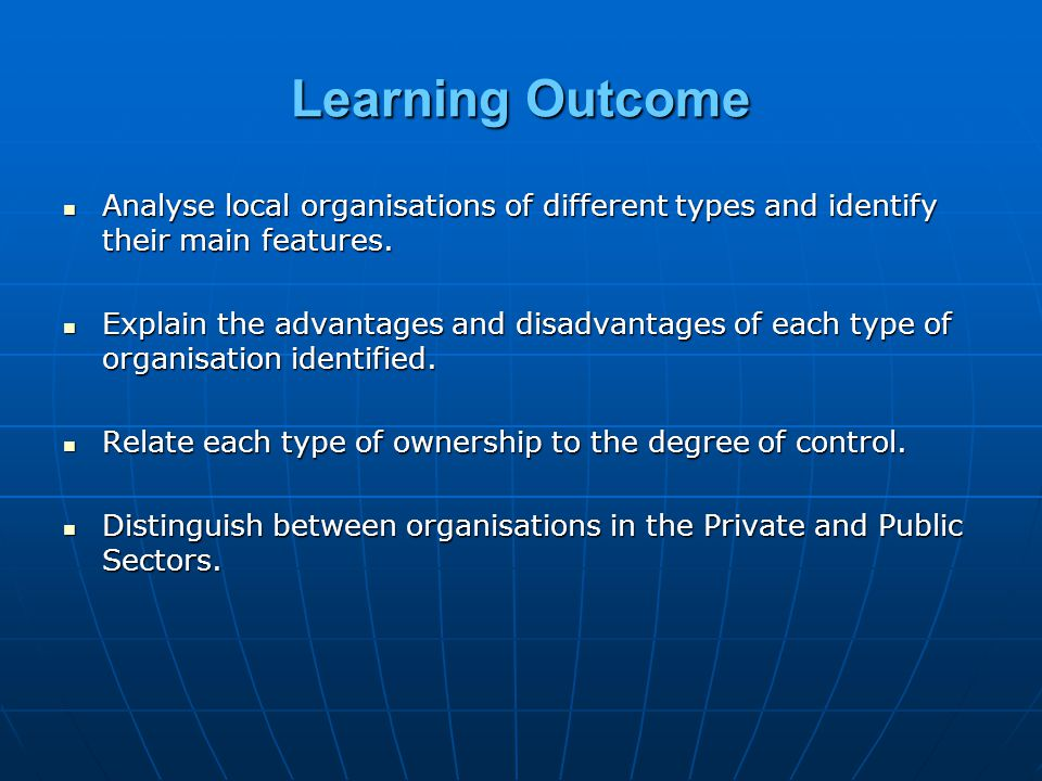 Learning Outcome Analyse local organisations of different types and identify their main features.