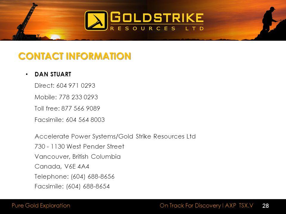 CONTACT INFORMATION DAN STUART. Direct: 604 971 0293. Mobile: 778 233 0293. Toll free: 877 566 9089.