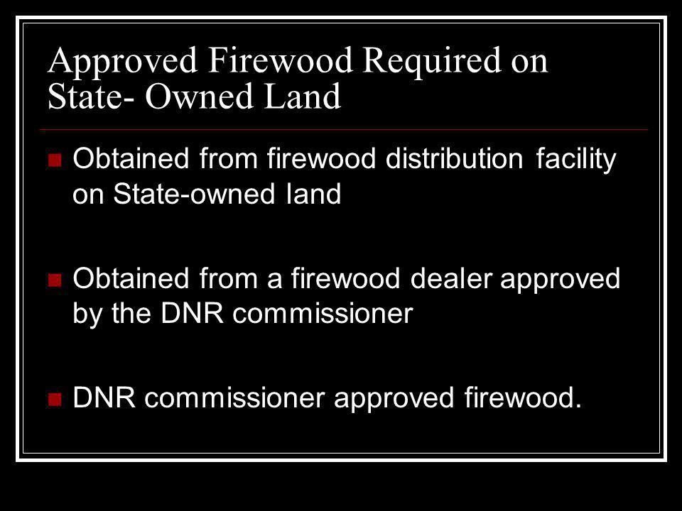 Approved Firewood Required on State- Owned Land
